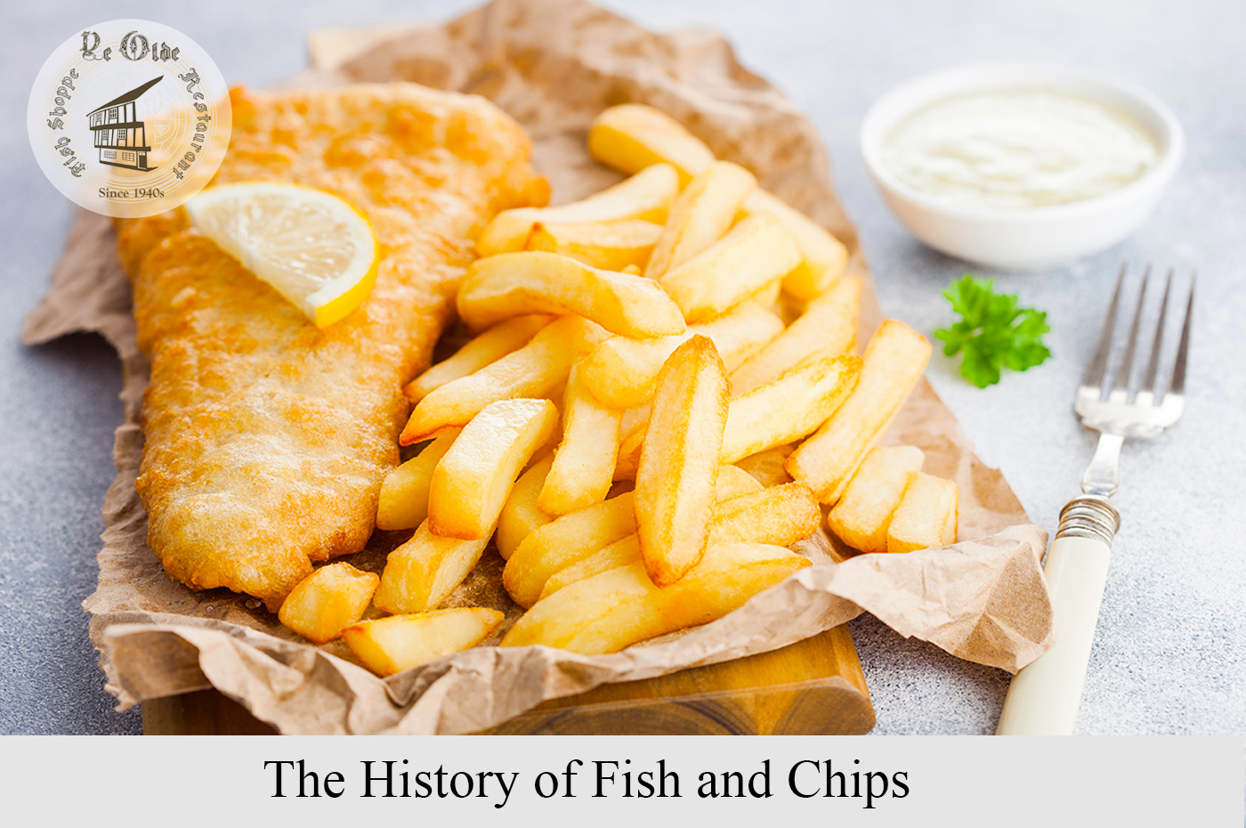 Ye Old Chip Shoppe – The History of Fish and Chips